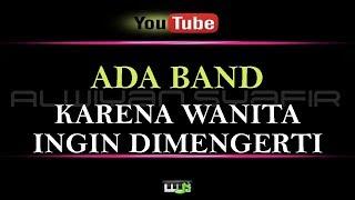 Download Karaoke Ada Band - Karena Wanita Ingin Dimengerti (Karaoke Tanpa Vokal)