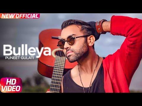 Bulleya (Full Video) | Puneet Gulati | Latest Punjabi Song 2018 | Speed Records