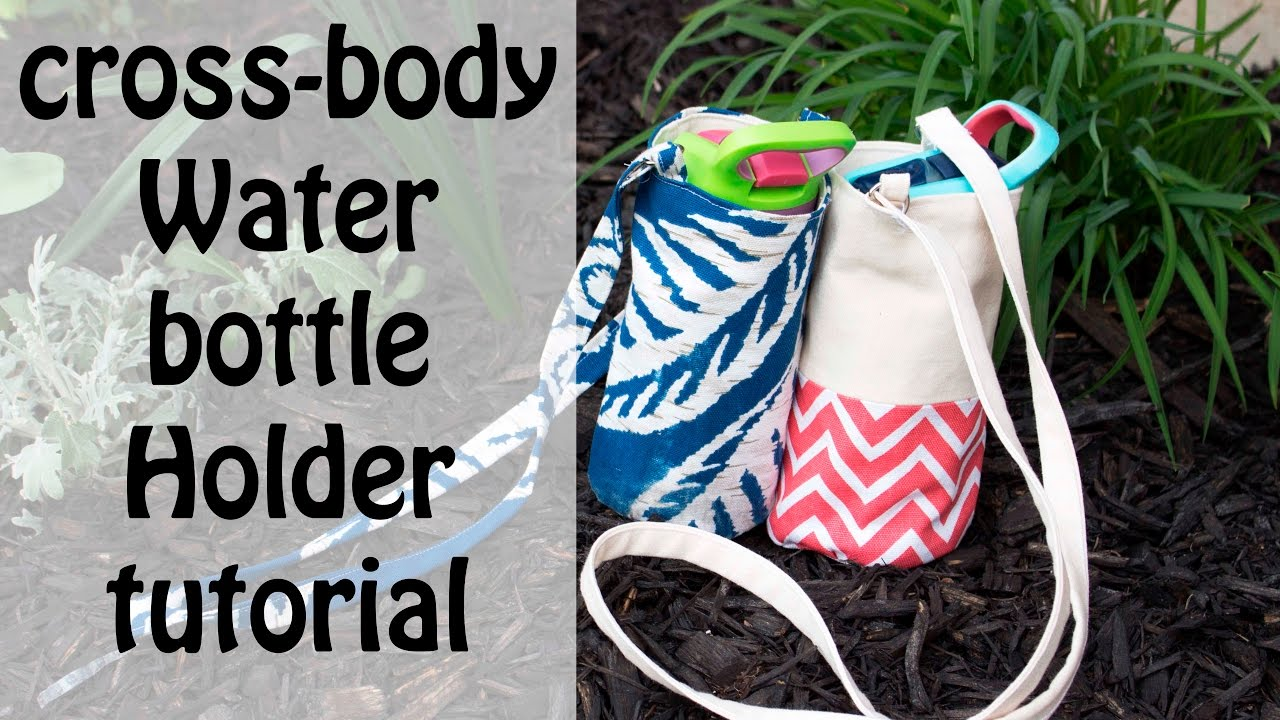Cross Body Water Bottle Holder Bag Tutorial Youtube