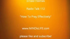 Dr Ernest Holmes 112 : How To Pray Effectively