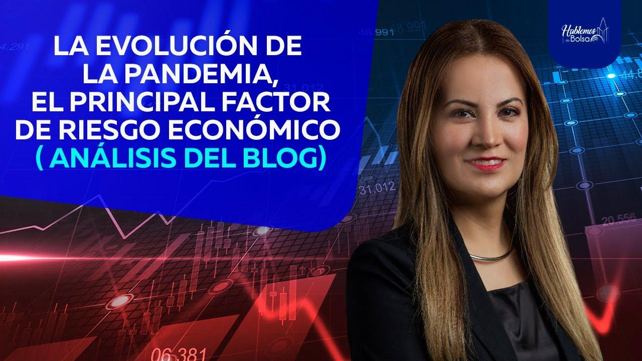Hablemos de… La evolución de la pandemia, el principal factor de riesgo económico