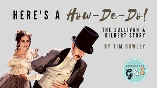 Here's a How De Do: The Sullivan & Gilbert Story (Radio Play) by Tim Dowley | Eastbourne G&S