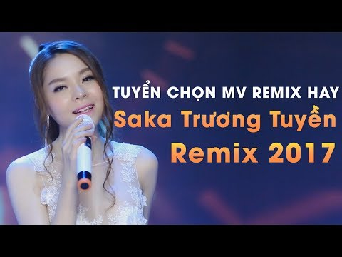 Saka Trương Tuyền Remix 2017 - Nonstop Sến Nhảy - Liên Khúc Nhạc Trẻ Remix Saka Trương Tuyền 2017