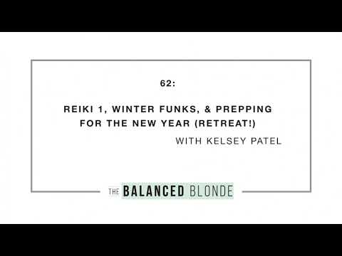Ep. 62 ft. Kelsey Patel - Reiki 1, Winter Funks, & Prepping for the New Year (RETREAT!)