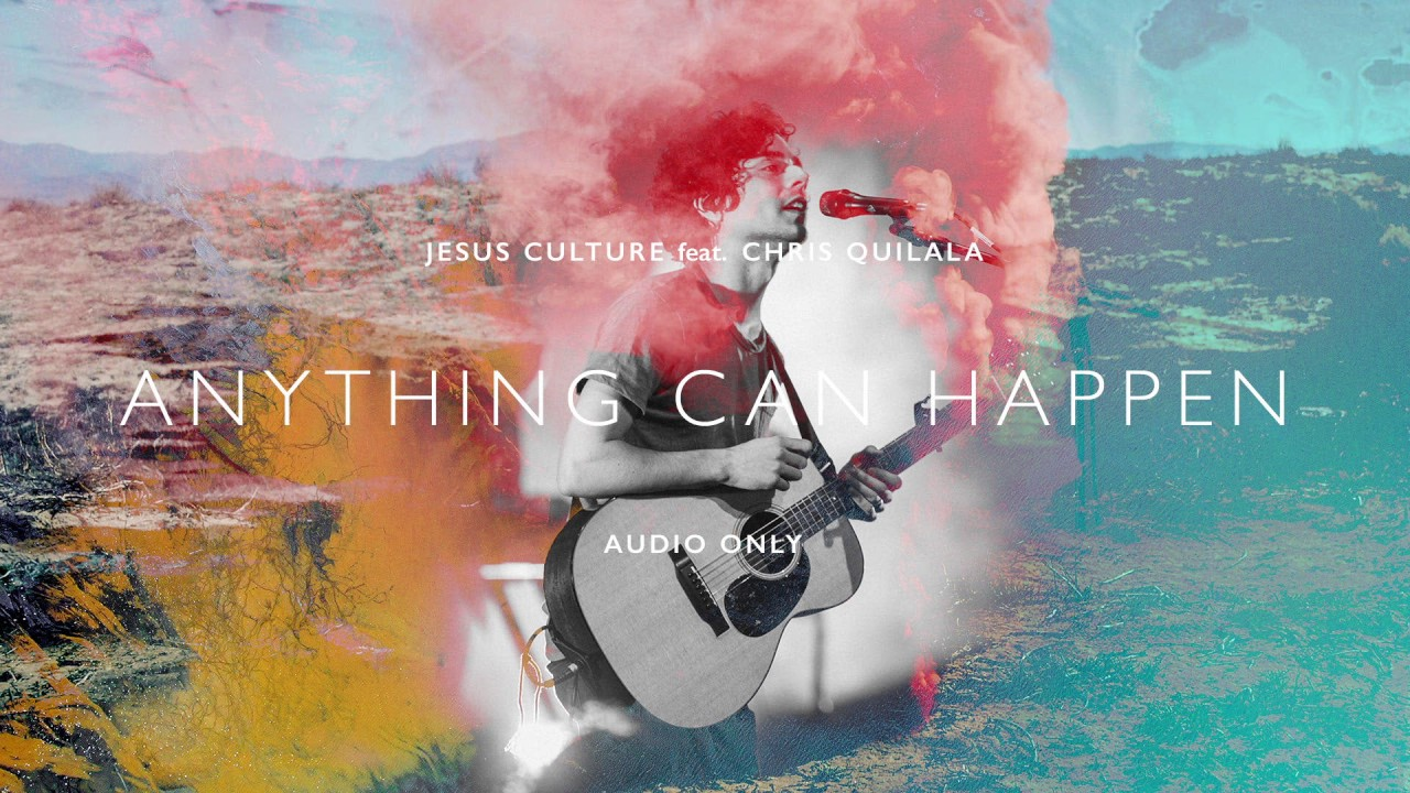 Jesus Culture - Anything Can Happen ft. Chris Quilala (Audio)