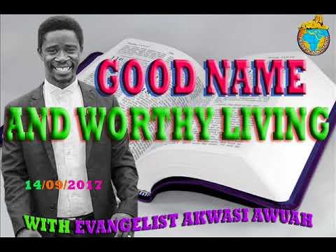 GOOD NAME AND WORTHY LIVING BY EVANGELIST AKWASI AWUAH
