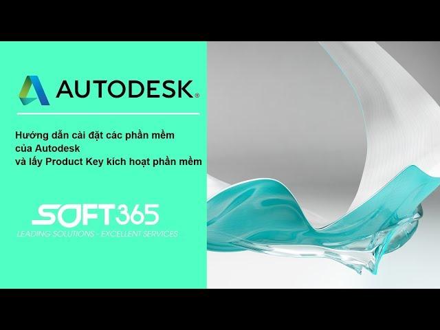 Hướng dẫn tải các phần mềm của Autodesk và lấy Product Key kích hoạt phần mềm