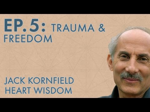 Jack Kornfield – Ep. 5 – Trauma And Freedom