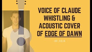 Voice of Claude WHISTLING Acoustic Cover of Edge of Dawn