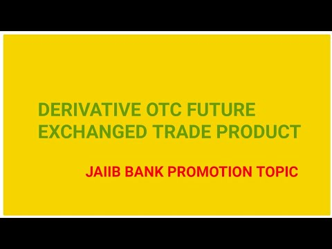 DERIVATIVE,OVER THE COUNTER & EXCHANGE TRADED PRODUCT