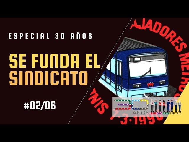 Especial 30 años: Se funda el Sindicato del Metro (#02)