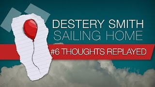 06 - Thoughts Replayed [Destery Smith - Sailing Home] Lyric Video