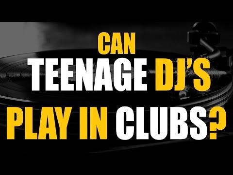 Can teenage DJ's play in clubs?