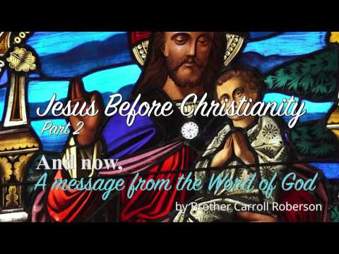 A Message from Brother Carroll - Jesus before Christianity - Part 2