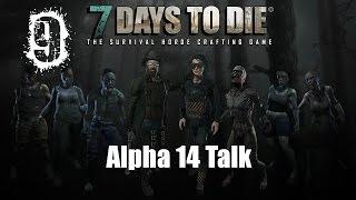 7 Days To Die Alpha 13  Episode 9: Alpha 14 Talk