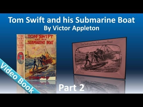 Part 2 - Tom Swift and His Submarine Boat...