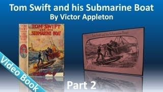 Part 2 - Tom Swift and His Submarine Boat Audiobook by Victor Appleton (Chs 13-25)(, 2012-03-15T19:24:36.000Z)