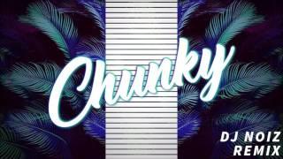 CHUNKY (DJ NOIZ REMIX)