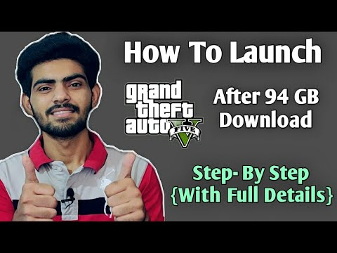 How To Open/Launch GTA 5/GTA V After Downloading 94 GB File {With Full Details}