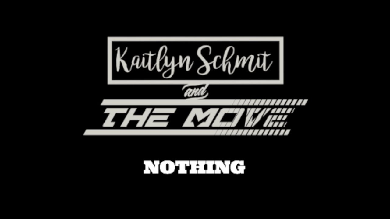 Nothing- Kaitlyn Schmit and The Move (Original Song) Lyric Video