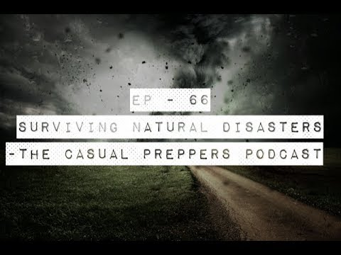 Surviving Natural Disasters - Ep 66 - The Casual Preppers Podcast