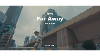 PEAVIS - Far Away feat. KAISHI  (Official Video)