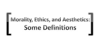 Morality, Ethics, and Aesthetics: Some Definitions