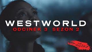 WESTWORLD: OMAWIAMY ODCINEK 3 SEZONU 2 | NA SZYBKO