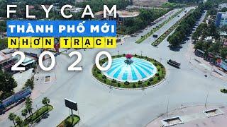 FLYCAM TOÀN CẢNH THÀNH PHỐ MỚI NHƠN TRẠCH 2020 - KHU CÔNG NGHIỆP NHƠN TRẠCH, ĐỒNG NAI
