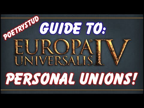 Guide to: Personal Unions in Europa Universalis 4!