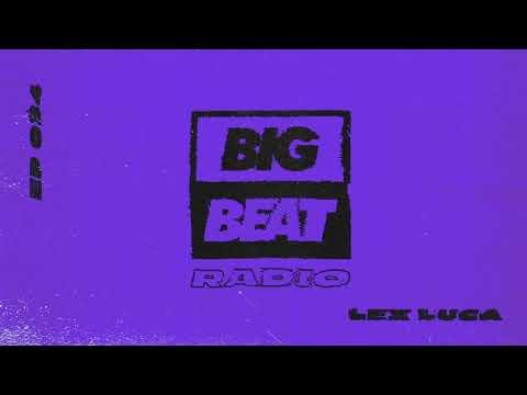 Big Beat Radio: EP 34 - Lex Luca The Get Down Mix