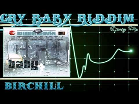 Cry Baby  Riddim mix 2005 [BirChill]  mix by djeasy