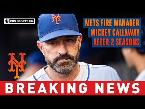 The New York Mets Fire Manager Mickey Callaway After 2 Seasons | Breaking News | CBS Sports HQ