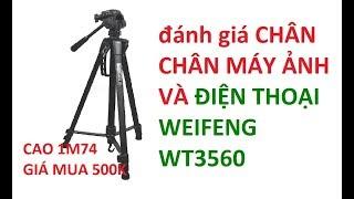 ĐÁNH GIÁ CHÂN Weifeng WT3560 MUA GIÁ 500K DÙNG CHO MÁY QUAY PHIM,CHỤP ẢNH, ĐIỆN THOẠI