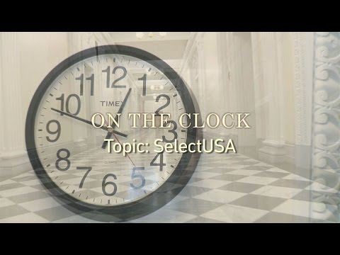 On The Clock - SelectUSA with Jeff Zients