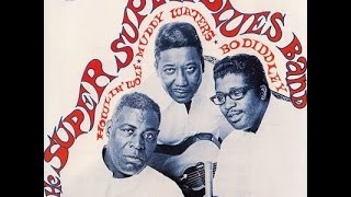 Download Howlin' Wolf, Muddy Waters & Bo Diddley – The Super Super Blues Band (Full Album)