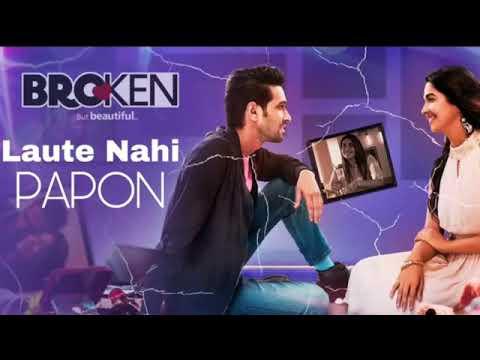 Laute Nahi - Papon  • Broken but Beautiful •
