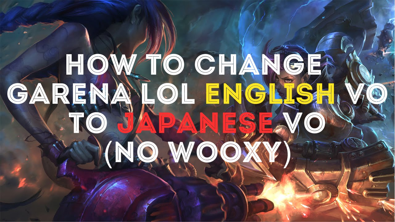 How To Change Garena LoL English VO to Japanese VO  (NO WOOXY)