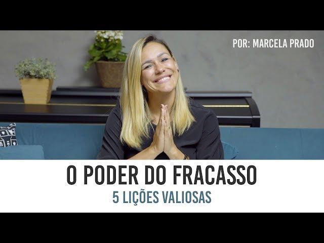 O PODER DO FRACASSO - 5 lições valiosas por Marcela Prado