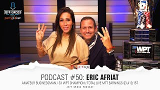 Podcast #50: Eric Afriat / Businessman / 3x WPT Champion / Total Live MTT Earnings $3,419,157