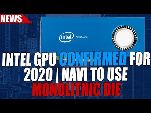 Intel CONFIRMS Discrete GPU for 2020 | AMD Navi to Use Single Monolithic Die