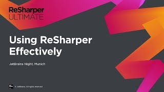 Using ReSharper Effectively from JetBrains Night in Munich