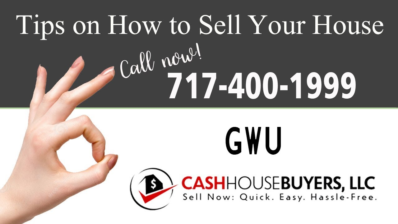 Tips Sell House Fast GWU Washington DC   Call 7174001999   We Buy Houses