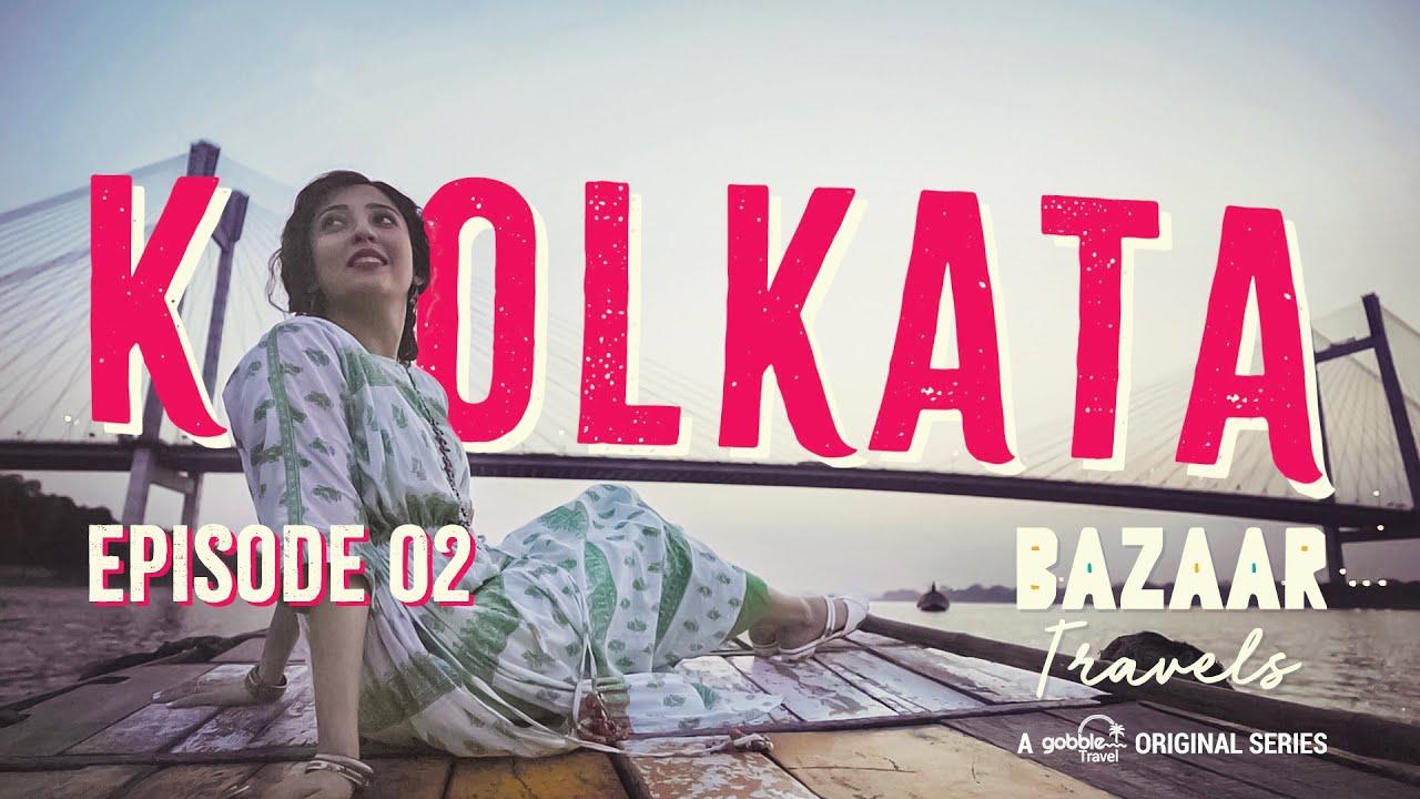 Gobble | Travel Series | Bazaar Travels | S01E02: Kolkata | Ft. Barkha Singh