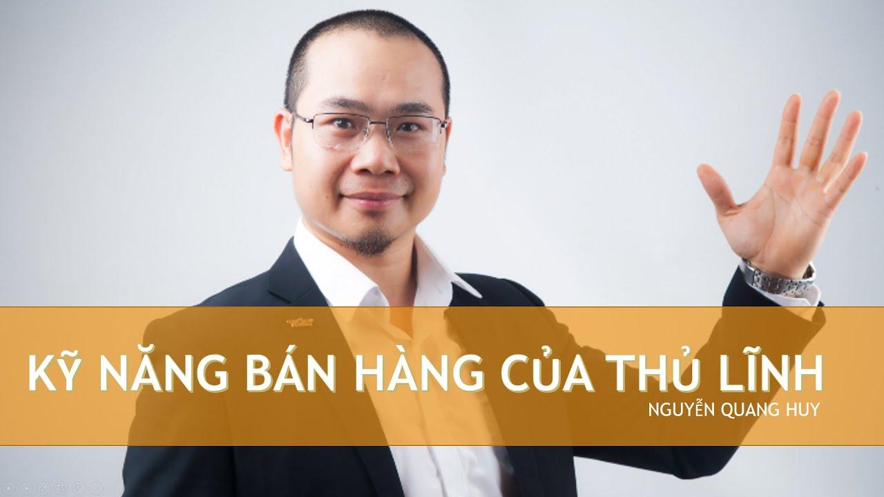 Kỹ năng bán hàng cơ bản cho thủ lĩnh – Nguyễn Quang Huy