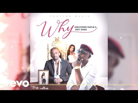 Busy Signal, Christopher Martin - Why (Official Audio)