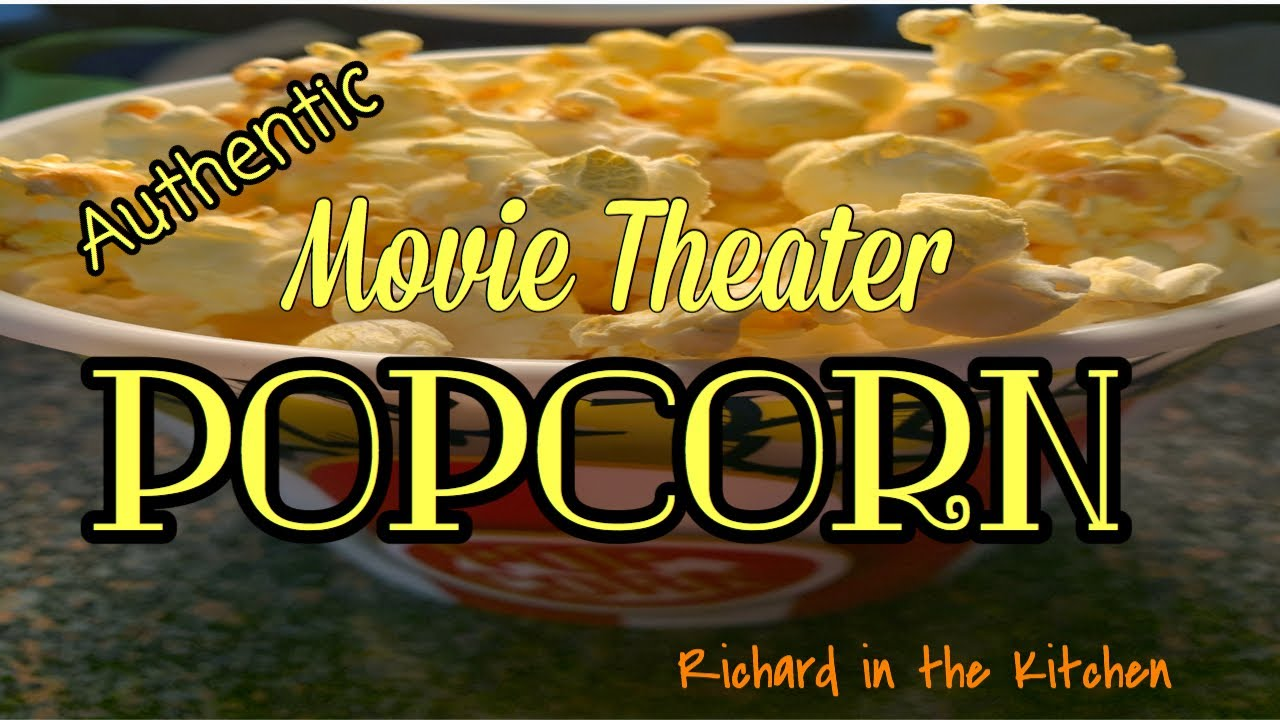 Authentic Movie Theater Popcorn At Home Richard In The Kitchen Youtube