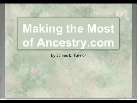 Making the Most of Ancestry com - James Tanner