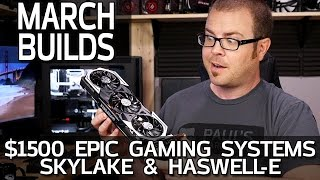 $1500 Reasonably Epic Gaming PCs (Skylake/Haswell-E) - March 2016 Builds!