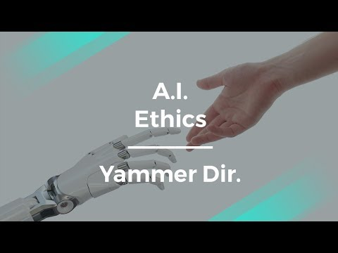 Ethics in Artificial Intelligence by Yammer Dir. of Product Management